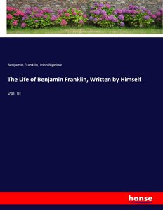 The Life of Benjamin Franklin, Written by Himself