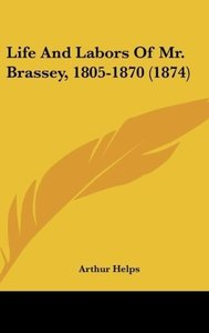 Life And Labors Of Mr. Brassey, 1805-1870 (1874)