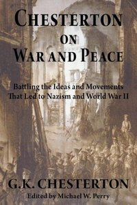 Chesterton on War and Peace: Battling the Ideas and Movements Th