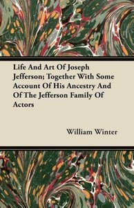Life And Art Of Joseph Jefferson; Together With Some Account Of