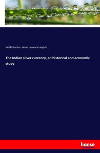 The Indian silver currency, an historical and economic study