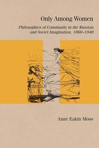 Only Among Women: Philosophies of Community in the Russian and S