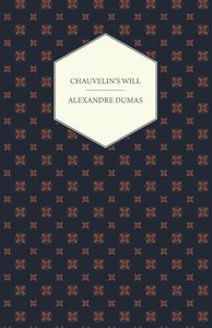 Chauvelin's Will, a Romance of the Last Days of Louis XV, and St