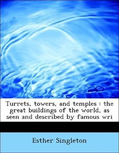 Turrets, towers, and temples : the great buildings of the world,