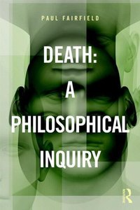 Death: A Philosophical Inquiry