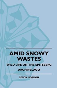 Amid Snowy Wastes - Wild Life On The Spitsberg Archipelago
