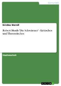 Robert Musils 'Die Schwärmer' - Kritisches und Theoretisches