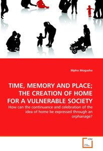 TIME, MEMORY AND PLACE; THE CREATION OF HOME FOR A VULNERABLE SO