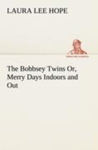 The Bobbsey Twins Or, Merry Days Indoors and Out