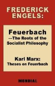 Feuerbach - The Roots of the Socialist Philosophy. Theses on Feu