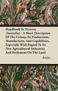 Handbook To Victoria (Australia) - A Short Description Of The Co