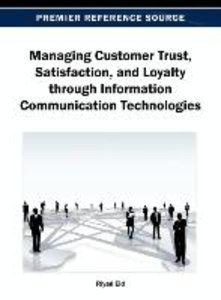 Managing Customer Trust, Satisfaction, and Loyalty Through Infor