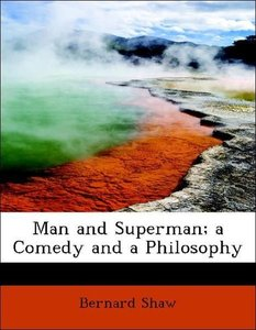 Man and Superman; a Comedy and a Philosophy