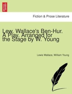 Lew. Wallace's Ben-Hur. A play. Arranged for the stage by W. You