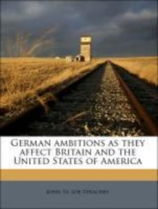 German ambitions as they affect Britain and the United States of