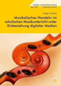 Musikalisches Handeln im schulischen Musikunterricht unter Einbe