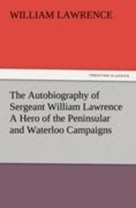 The Autobiography of Sergeant William Lawrence A Hero of the Pen