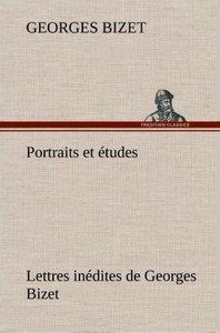 Portraits et études; Lettres inédites de Georges Bizet