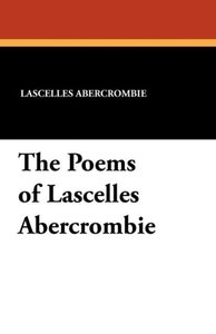 The Poems of Lascelles Abercrombie