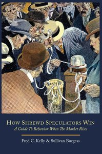 How Shrewd Speculators Win; A Guide to Behavior When the Market