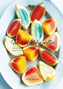 Incredible Jello: Over 40 Fantastic Appetizers and Desserts