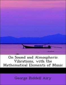 On Sound and Atmospheric Vibrations, with the Mathematical Eleme