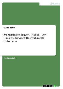 """Zu Martin Heideggers """"Hebel - der Hausfreund"""" oder: Das verbauer"""