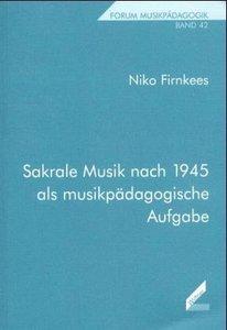 Sakrale Musik nach 1945 als musikpädagogische Aufgabe