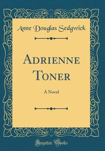 Adrienne Toner: A Novel (Classic Reprint)