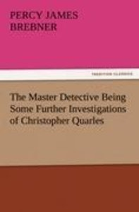 The Master Detective Being Some Further Investigations of Christ
