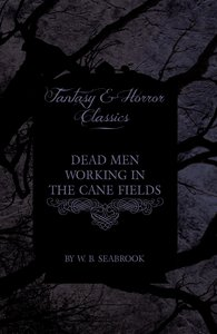 Dead Men Working in the Cane Fields (Fantasy and Horror Classics