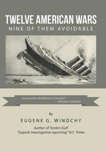 Twelve American Wars: Nine of Them Avoidable