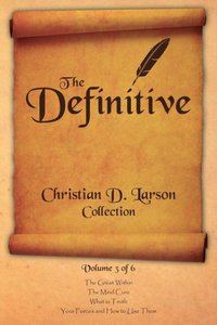 The Definitive Christian D. Larson Collection - Volume 3 of 6
