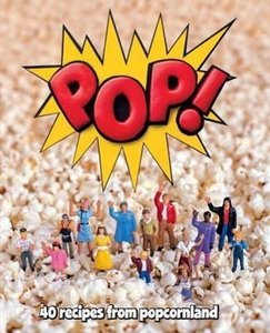 Pop! Discover 40 Sweet and Savoury Popcorn Flavours