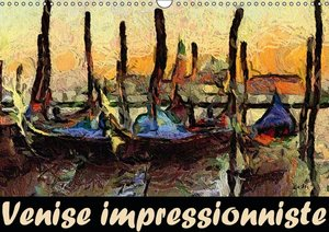 Venise impressionniste (Calendrier mural 2015 DIN A3 horizontal)
