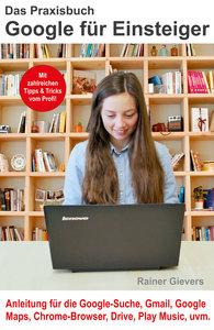 Das Praxisbuch Google für Einsteiger - Anleitung für die Google-