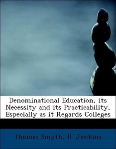 Denominational Education, its Necessity and its Practicability,