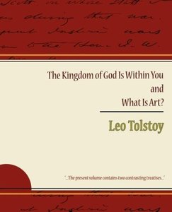 The Kingdom of God Is Within You and What Is Art?