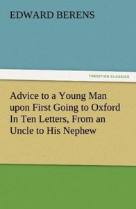 Advice to a Young Man upon First Going to Oxford In Ten Letters,