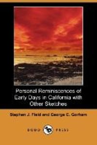 Personal Reminiscences of Early Days in California with Other Sk