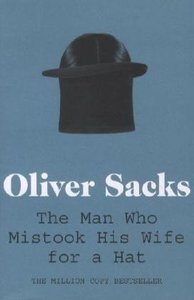 Sacks, O: Man Who Mistook His Wife for a Hat