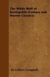 The White Wolf of Kostopchin (Fantasy and Horror Classics)