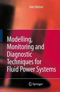 Modelling, Monitoring and Diagnostic Techniques for Fluid Power
