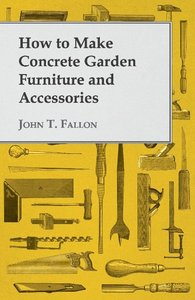 How to Make Concrete Garden Furniture and Accessories