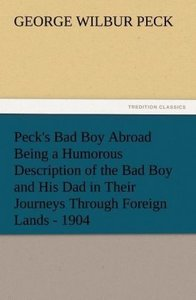 Peck's Bad Boy Abroad Being a Humorous Description of the Bad Bo