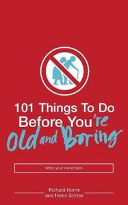 101 Things to Do Before You\'re Old and Boring