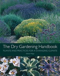 The Dry Gardening Handbook: Plants and Practices for a Changing