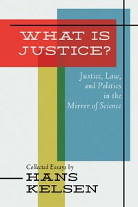 What Is Justice? Justice, Law and Politics in the Mirror of Scie