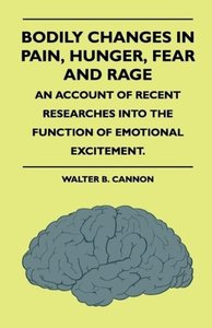Bodily Changes In Pain, Hunger, Fear And Rage. An Account Of Rec