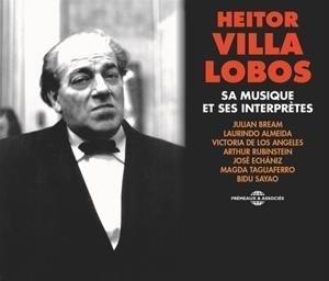 Heitor Villa Lobos,Sa Musique Et Ses Interpr?tes